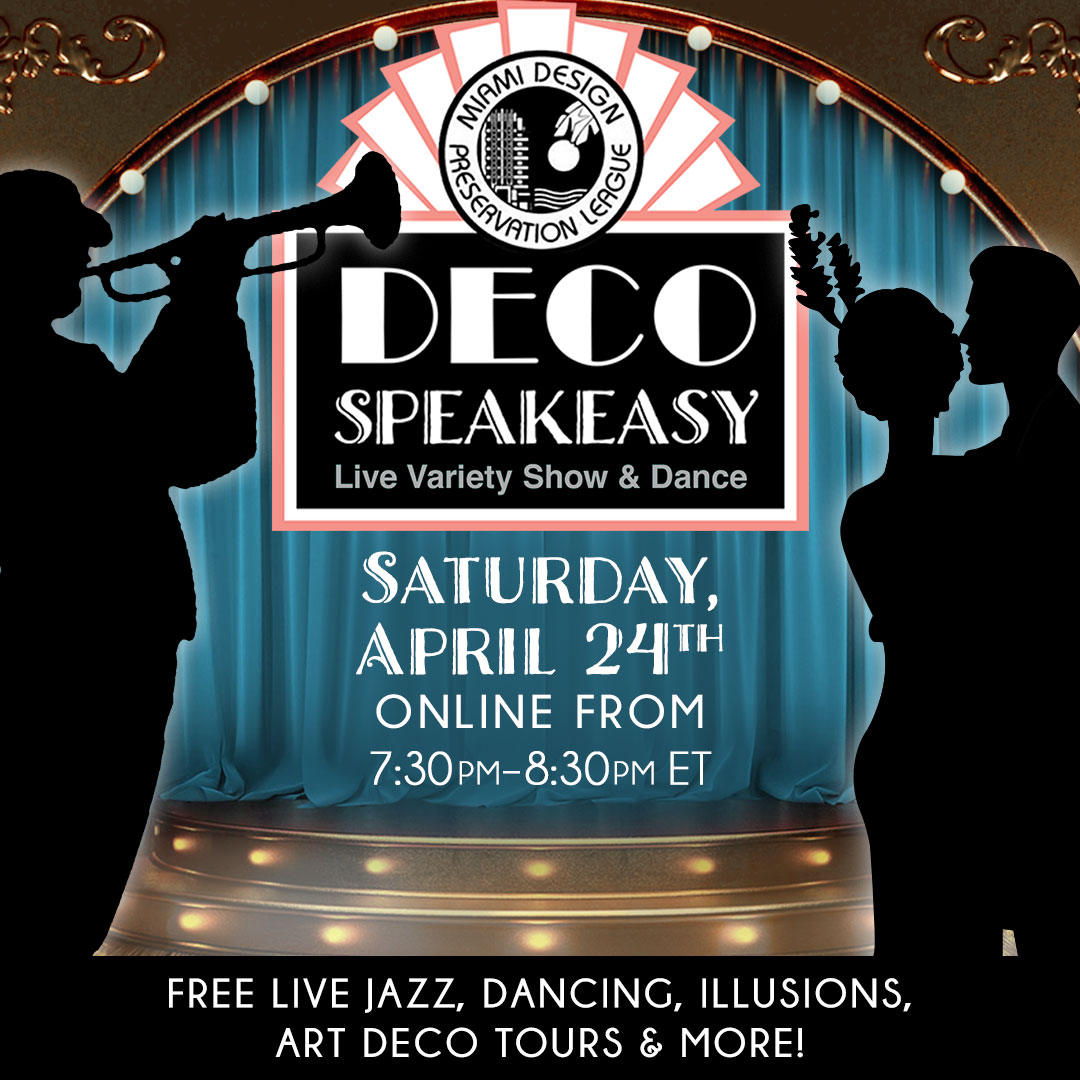 Celebrate World Art Deco Day with Miami Design Preservation League on a special Saturday edition of Deco Speakeasy! It's also National Jazz Appreciation Month, so dress up and dance, grab a cocktail or mocktail, and enjoy an hour of an interactive variety show with award-winning artists!